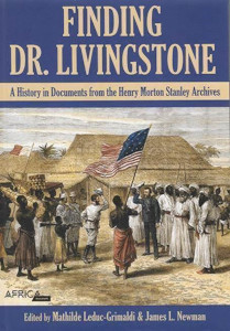 Finding Dr. Livingstone. A History in Documents from the Henry Morton Stanley Archives